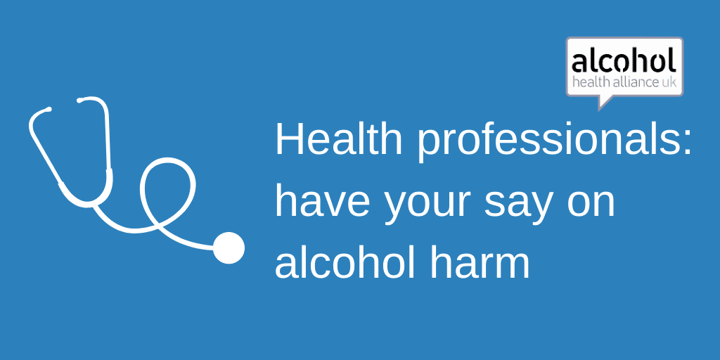 Doctors and surgeons can provide vital evidence to help reduce alcohol harm